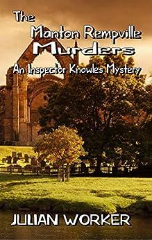 The Manton Rempville Murders (An Inspector Knowles Mystery Book 2) by [Worker, Julian]
