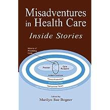 Misadventures in Health Care: Inside Stories