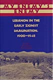 My Enemy's Enemy: Lebanon in the Early Zionist Imagination, 1900-48