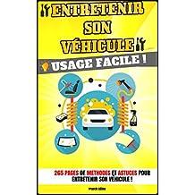 Entretenir son véhicule : 265 Pages de Méthodes et Astuces Pour Entretenir son Véhicule Correctement ! (French Edition)