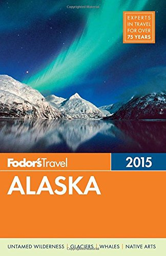 Fodor's Alaska 2015 (Full-color Travel Guide)