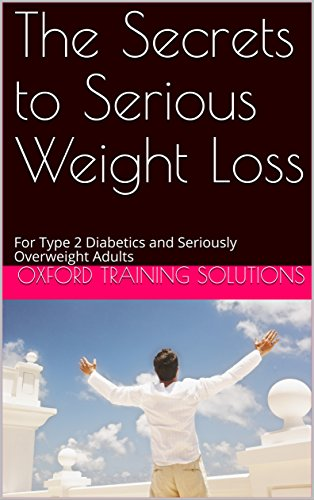 Diabetic Oxford (The Secrets to Serious Weight Loss: For Type 2 Diabetics and Seriously Overweight Adults (1))