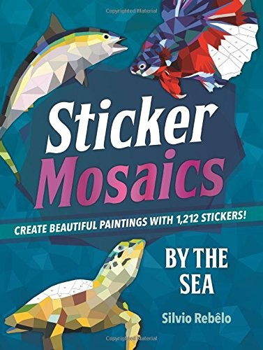 Sticker Mosaics: By the Sea: Create Beautiful Paintings with 1,212 Stickers! -