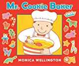 Mr. Cookie Baker (Board Book Edition), Monica Wellington, 0525423729