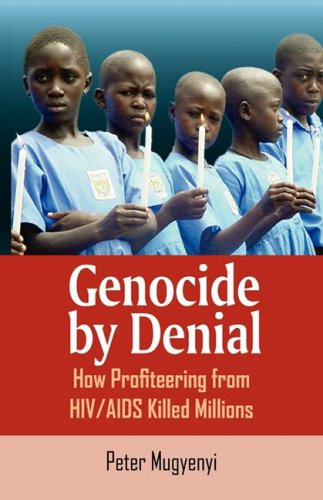 9970027530 - Peter Mugyenyi: Genocide by Denial:  How Profiteering from HIV/AIDS Killed Millions - Book