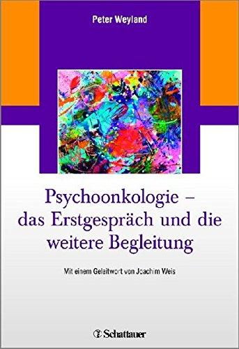 Psychoonkologie - das Erstgespräch und die weitere Begleitung: Mit einem Geleitwort von Joachim Weis