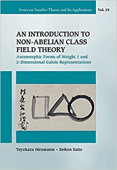 An Introduction to Non-Abelian Class Field Theory: Automorphic Forms of Weight 1 and 2-Dimensional Galois Representations: 13 (Series on Number Theory and Its Applications)