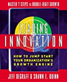 Leading Innovation: How to Jump Start Your Organization's Growth Engine, Jeff DeGraff, Shawn Quinn, 0071470182