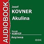 Akulina [Russian Edition] | Josef Kovner