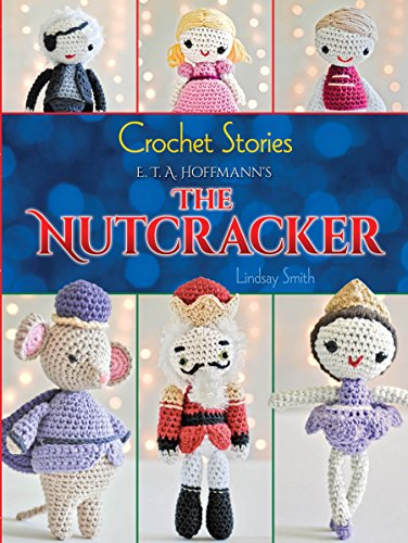 Crochet Stories: E. T. A. Hoffmann's The Nutcracker (Dover Knitting, Crochet, Tatting, Lace) (Sugar Ballerina Fairy Plum)