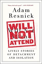 Will Not Attend: Lively Stories of Detachment and Isolation by Adam Resnick (2015-07-28)