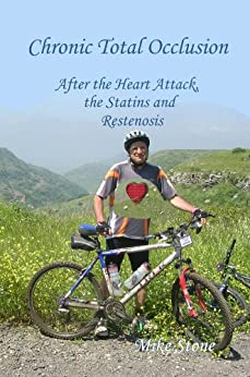 Chronic Total Occlusion: After the Heart Attack, the Statins and Restenosis by [Mike Stone]