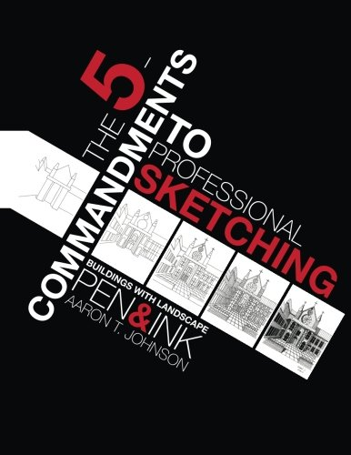 Read Online The 5-Commandments to Professional Sketching: Buildings with Landscape; Pen & Ink PDF