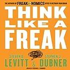 Think Like a Freak: The Authors of Freakonomics Offer to Retrain Your Brain Audiobook by Steven D. Levitt, Stephen J. Dubner Narrated by Stephen J. Dubner