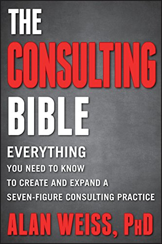 The Consulting Bible: Everything You Need to Know to Create and Expand a Seven-Figure Consulting Practice (English Edition)