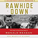 Rawhide Down: The Near Assassination of Ronald Reagan Audiobook by Del Quentin Wilber Narrated by Jason Culp