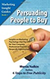 Persuading People to Buy: Insights on Marketing Psychology That Pay Off for Your Company, Professional Practice, or Nonprofit Organization (Marketing Insight Guides)