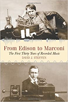 Book From Edison to Marconi: The First Thirty Years of Recorded Music by David J. Steffen (2005-06-03)