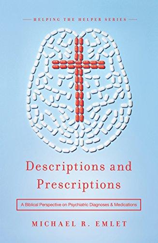 Prescription Medications (Descriptions and Prescriptions: A Biblical Perspective on Psychiatric Diagnoses and Medications)