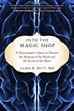 Book Cover for Into the Magic Shop: A Neurosurgeon's Quest to Discover the Mysteries of the Brain and the Secrets of the Heart