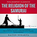 The Religion of the Samurai by Kaiten Nukariya: The Complete Work Plus an Overview, Chapter by Chapter Summary and Author Biography! Audiobook by Kaiten Nukariya, Israel Bouseman Narrated by Doug Eisengrein