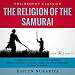 The Religion of the Samurai by Kaiten Nukariya: The Complete Work Plus an Overview, Chapter by Chapter Summary and Author Biography! | Kaiten Nukariya,Israel Bouseman