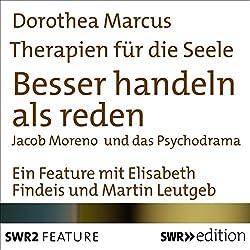 Besser handeln als reden - Jacob Moreno und Psychodrama (Therapien für die Seele)