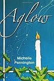 Aglow, Michelle Pennington, 1466499907