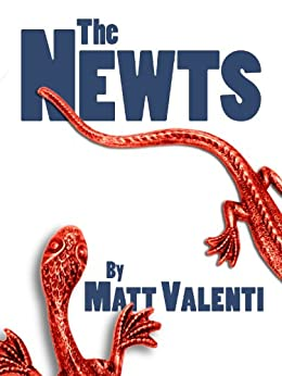 The Newts: A Political Satire of Mythic Proportions by [Valenti, Matt]