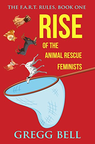 Rise of the Animal Rescue Feminists (The F.A.R.T. Rules Book 1) by [Bell, Gregg]