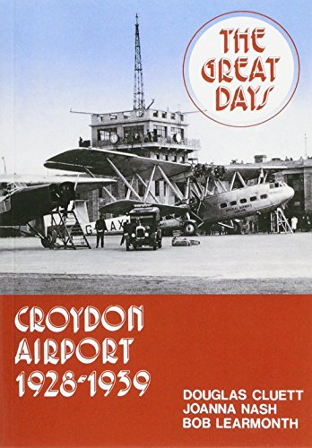 Croydon Airport: the Great Days, 1928-39 (A history of Croydon Airport) Douglas Cluett