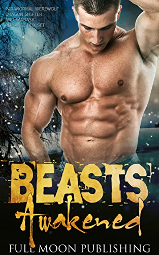 Beasts Awakened: Paranormal Werewolf Dragon Shifter and Fantasy Romance Box Set
