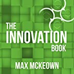 The Innovation Book: How to Manage Ideas and Execution for Outstanding Results | Max Mckeown