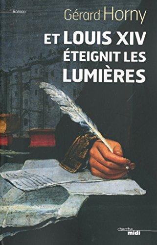 Et Louis XIV éteignit les lumières (French Edition)