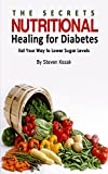 img - for The Secrets of Nutritional Healing for Diabetes: A Balanced Diet Plan to Normal Glucose Level, How to Achieve a Healthy Fit Body, Sugar Less Desserts, How to Lose Weight, Eating Healthy & More! book / textbook / text book