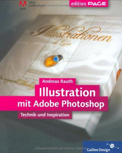 Illustration mit Adobe Photoshop: Komplett in Farbe: Technik und Inspiration (Galileo Design)