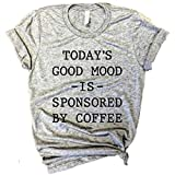 Womens Today's Good Mode is Sponsored by Coffee Shirt Funny Short Sleeve Graphic Letter Tee Shirts