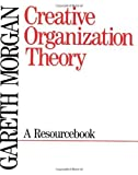 Creative Organization Theory: A Resourcebook by Morgan, Gareth unknown Edition [paperback(1989)]