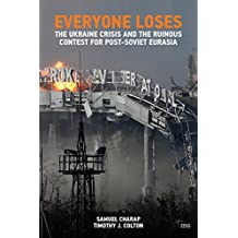 EVERYONE LOSES: The Ukraine Crisis and the Ruinous Contest for Post-Soviet Eurasia (Adelphi Book 460)