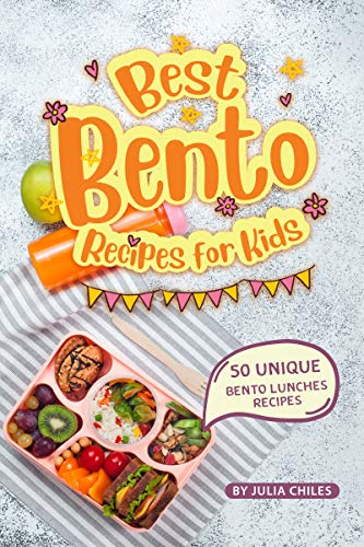 Best Bento Recipes for Kids: 50 Unique Bento Lunches Recipes by Julia Chiles