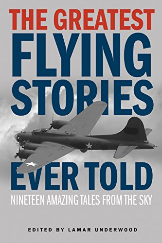 The Greatest Flying Stories Ever Told: Nineteen Amazing Tales From The Sky