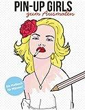 Pin-up Girls zum Ausmalen:: Ein Malbuch für Männer