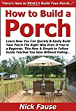 build a porch How to Build a Porch: Learn How You Can Quickly & Easily Build Your Porch The Right Way Even If You're a Beginner, This New & Simple to Follow Guide Teaches You How Without Failing