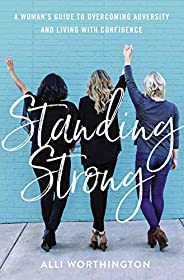 Standing Strong: A Woman's Guide to Overcoming Adversity and Living with Confid