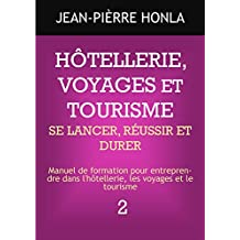 HÔTELLERIE, VOYAGES ET TOURISME - SE LANCER, RÉUSSIR ET DURER : Manuel de formation pour entreprendre dans l'hôtellerie, les voyages et le tourisme (volume t. 2) (French Edition)