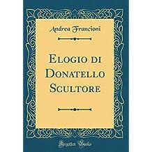Elogio Di Donatello Scultore (Classic Reprint)