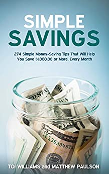 Simple Savings: 274 Money-Saving Tips That Will Help You Save $1,000 or More Every Month (Wealth Building Series) by [Paulson, Matthew, Williams,Toi]