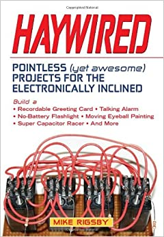 Book Haywired: Pointless (Yet Awesome) Projects for the Electronically Inclined