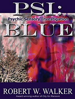 PSI: Blue: Case Files of Rae Murphy Hiyakawa (Psychic Sensory Investigation (PSI) Book 1) by [Walker, Robert W.]