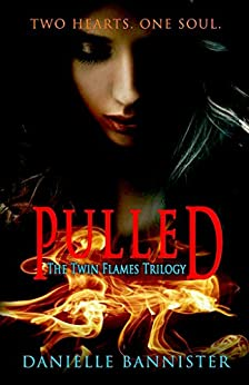 Pulled: Book One: First Flame (Twin Flames Trilogy 1) by [Bannister, Danielle]